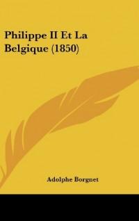 Philippe II Et La Belgique (1850)
