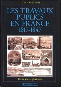 Les travaux publics en France, 1817-1847 : Trente années glorieuses