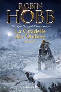 La Citadelle des Ombres - L'Intégrale 4 (Tomes 10 à 13) - L'incomparable saga de L'Assassin royal: Serments et Deuils - Le Dragon des glaces - L'Homme noir - Adieux et Retrouvailles  width=