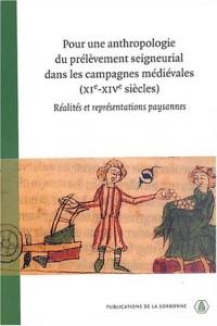 Pour une anthropologie du prélèvement seigneurial dans les campagnes médiévales (XIe-XIVe siècles) : Réalités et représentations paysannes