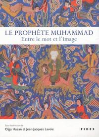 Prophète Muhammad (le) Entre le Mot et l'Image