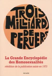 Grande encyclopedie des homosexualités - Trois milliards de pervers