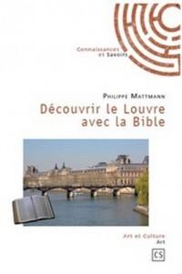 Découvrir le Louvre avec la Bible : Ou De la Babylone antique au christianisme originel