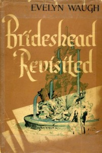 BRIDESHEAD REVISITED: THE SACRED AND PROFANE MEMORIES OF CAPTAIN CHARLES RYDER : A NOVEL