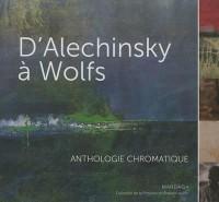 D Alechinsky a Wolfs. Anthologie Chromatique