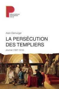 La persécution des Templiers : Journal (1307-1314)