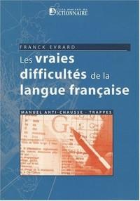 Les vraies difficultés de la langue française : Manuel anti chausse-trappes