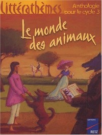 Le Monde des animaux : Anthologie, cycle 3