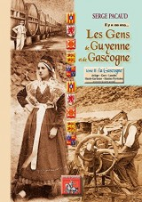 Les gens de Guyenne & de Gascogne... Il y a 100 ans tome II : la Gascogne (Ariège, Gers, Landes, Haute-Garonne, Hautes-Pyrénées)