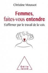 Femmes, faites-vous entendre !: S'affirmer par le travail de la voix