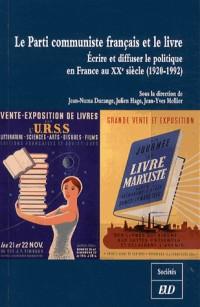 Le Parti Communiste Français et le livre (1920-1992) : Ecrire et diffuser le politique en France