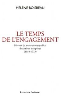 Le temps de l'engagement: Histoire du mouvement syndical des artistes interprètes (1958-1973)