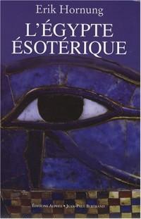 L'Egypte ésotérique : Le savoir occulte des Egyptiens et son influence en Occident