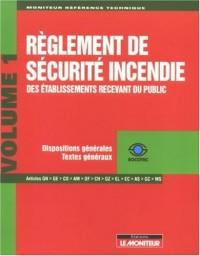 Règlement de sécurité incendie des établissements recevant du public : Tome 1, Dispositions générales, Textes généraux