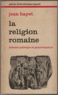 La Religion romaine: Histoire politique et psychologique (Petite bibliotheque Payot; 281)