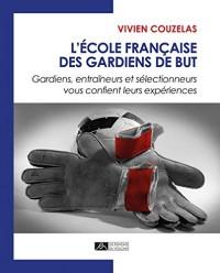L'école française des gardiens de but : Gardiens, entraîneurs et sélectionneurs vous confient leurs expériences