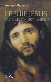 Le juif Jésus face au christianisme