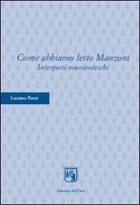 Parisi, L: Come abbiamo letto Manzoni. Interpreti novecentes