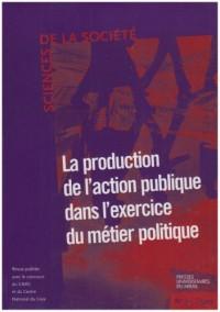 Production de l Action Publique Dans l Exercice du Metier Politique. Revue Sciences de la Societe N