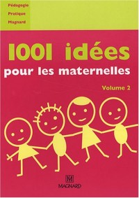 1001 idées pour les maternelles : Volume 2