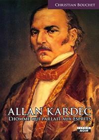 Allan Kardec L'homme qui parlait aux Esprits