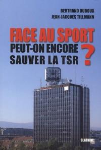 Face au sport : Peut-on encore sauver la TSR ?