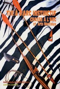 Tir à l'arc instinctif : La chasse à l'arc et les arts martiaux