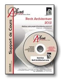 Revit Architecture 2012 Réalisez votre projet d'Architecture de A à Z: Didacticiel + DVD d'exercices