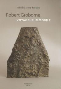 Robert Groborne, voyageur immobile