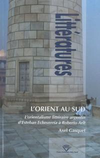 L'Orient au Sud : L'orientalisme littéraire argentin d'Esteban Echeverria à Roberto Arlt