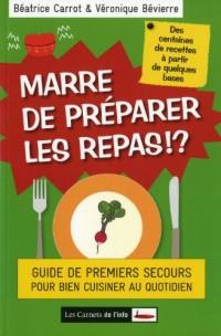 Marre de préparer les repas !? : Guide de premiers secours pour bien cuisiner au quotidien