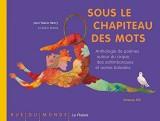 Sous le chapiteau des mots : Anthologie de poèmes autour du cirque, des saltimbanques et autres baladins