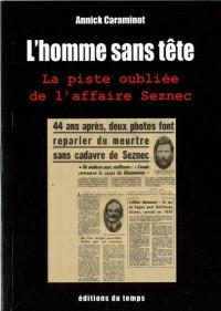 L'Homme sans tête : La piste oubliée de l'affaire Seznec