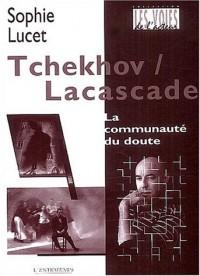 Tchekhov / Lacascade : La communauté du doute