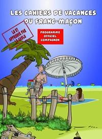 Cahiers de devoirs de vacances du franc-maçon : compagnon - Cahier de vacances