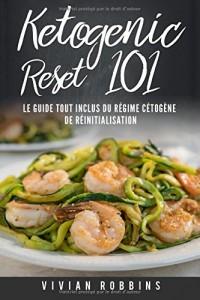 Ketogenic Reset 101: Le Guide Tout Inclus du Régime Cétogène de Réinitialisation (Ketogenic Reset Diet Livre en Français/ French Book)
