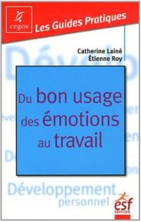 Du Bon Usage des Emotions au Travail