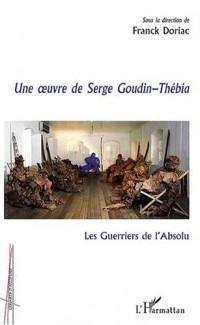 Les Guerriers de l'Absolu : Une oeuvre de Serge Goudin-Thébia