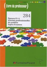 Epreuve E1-A Activités professionnelles de synthèse Sujets d'examen Tle Bac Pro secrétariat : Livre du professeur