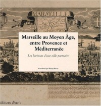 Marseille au moyen-age, entre provence et mediterranee