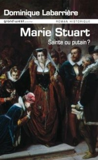 Mary Stuart : sainte ou putain ?
