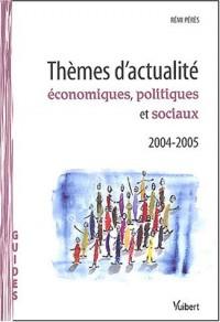 Thèmes d'actualité économiques, politiques et sociaux 2004-2005