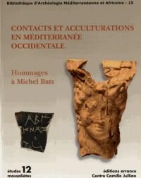 Contacts et acculturations en méditerranée occidentale : Actes du colloque international d'archéologie, Hyères-les-Palmiers, 15-18 septembre 2011, hommage à Michel Bats