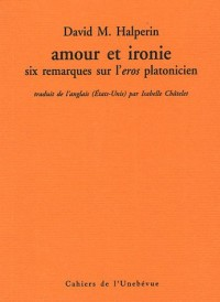 Amour et ironie : Six remarques sur l'eros platonicien