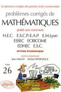 Problèmes corrigés de mathématiques : Tome 26, Posés aux concours de HEC, ESCP-EAP, EM Lyon, ESSEC, ECRICOME, EDHEC, ESC option économique 2004-2005