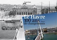 LE HAVRE, 100 ANS DE CHANGEMENTS (T2)