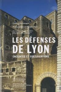 Les défenses de Lyon : Enceintes et fortifications