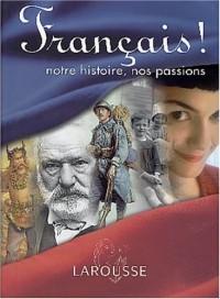 Français ! : Notre histoire, nos passions