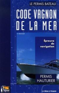 Code Vagnon de la mer : Tome 2, Permis hauturier, Epreuve de navigation du permis hauturier