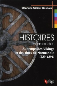 Histoires Normandes. au Temps des Vikings et des Ducs de Normandie (820-1204)